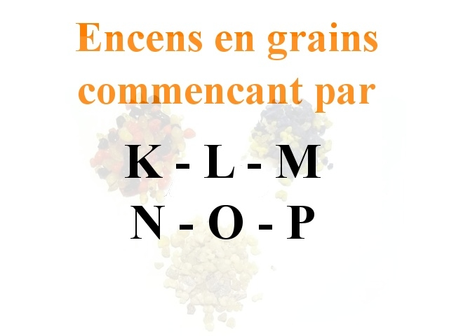 Encens en Grains K L M N O P