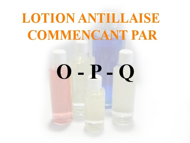 Lotions Antillaises - O-P-Q